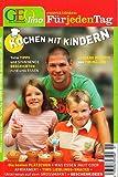 Kochen mit Kindern: Tolle Tipps und spannende Geschichten rund ums Essen - Leckere Rezepte von Tim Mälzer [Illustrierte Ausgabe]