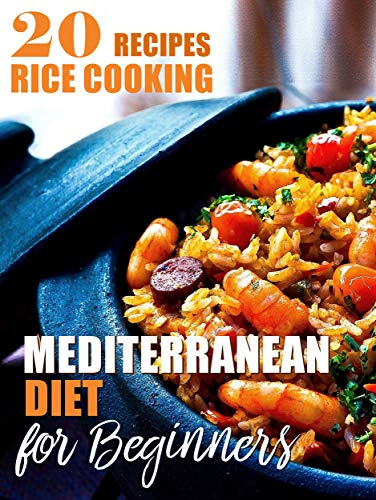 Mediterranean Diet For Beginners - 20 Recipes Rice Cooking: Mediterranean Diet Recipes Cookbook (English Edition)