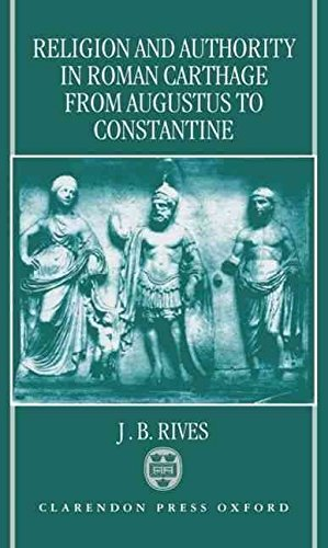 [(Religion and Authority in Roman Carthage from Augustus to Constantine)] [By (author) J. B. Rives] published on (April, 1997)
