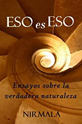 Eso es eso: Ensayos sobre la verdadera naturaleza (Spanish Edition)