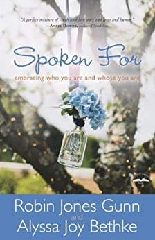 Spoken For: Embracing Who You Are and Whose You Are by [Gunn, Robin Jones, Bethke, Alyssa Joy]