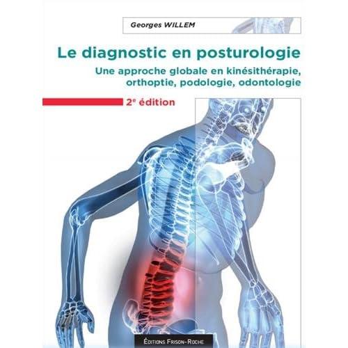 Le diagnostic en posturologie : Une approche globale en kinésithérapie, orthoptie, podologie, odontologie