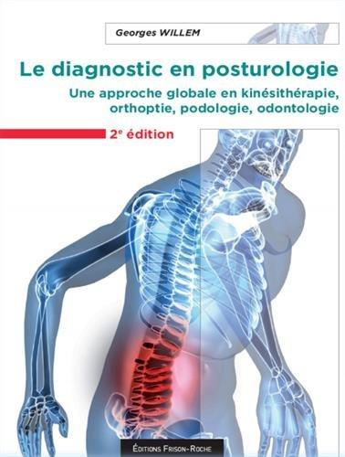 Le diagnostic en posturologie : Une approche globale en kinésithérapie, orthoptie, podologie, odontologie par Georges Willem