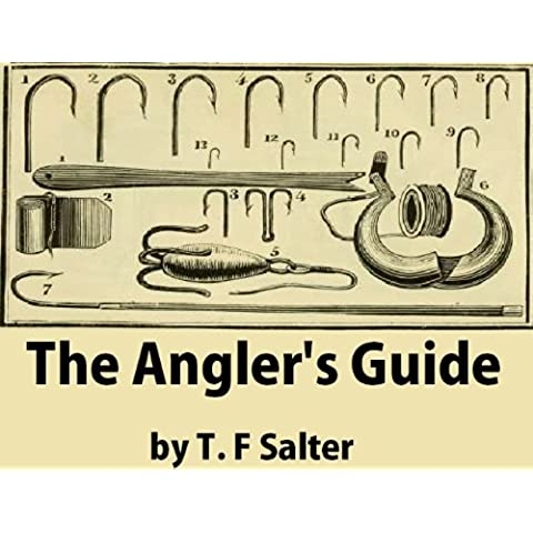 The Angler's Guide: Being a New, Plain, and Complete Practical Treatise On the Art of Angling for Sea, River, and Pond Fish, Deduced from Many Years Practice, ... and Observation (English Edition)