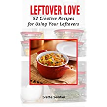 Leftover Love: 52 Creative Recipes for Using Your Leftovers
