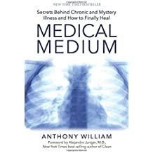 Medical Medium: Secrets Behind Chronic and Mystery Illness and How to Finally Heal by Anthony William (2015-11-10)