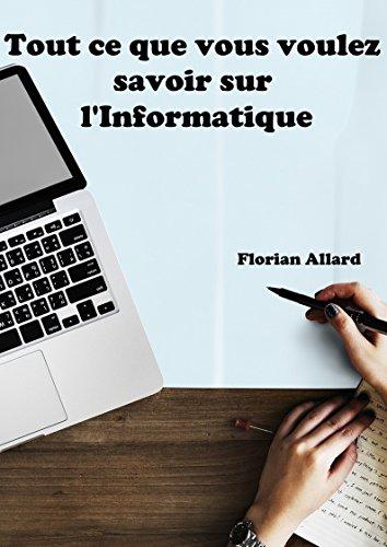 Tout ce que vous voulez savoir sur l'Informatique - Florian Allard (2018) sur Bookys