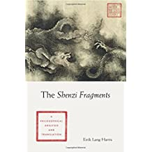 The Shenzi Fragments: A Philosophical Analysis and Translation (Translations from the Asian Classics (Hardcover))