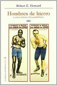 Hombres de hierro y otros relatos del cuadrilatero par  Robert E. Howard