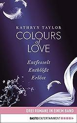 Colours of Love: Drei Romane in einem Band: Entfesselt / Entblößt / Erlöst (German Edition)