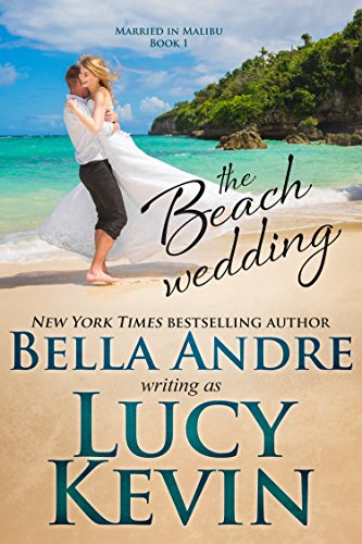 The Beach Wedding (Married in Malibu Book 1) by Lucy Kevin, Bella Andre
