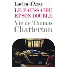 Le Faussaire Et Son Double: Vie de Thomas Chatterton (Romans, Essais, Poesie, Documents)