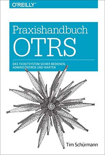 Praxishandbuch OTRS: Das Ticketsystem sicher bedienen, administrieren und warten (Animals)
