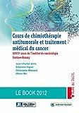 Cours de chimiothérapie antitumorale et traitement médical du cancer - Book 2012: XXVIIe cours de l'Institut de cancérologie Gustave-Roussy