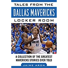 Tales from the Dallas Mavericks Locker Room: A Collection of the Greatest Mavs Stories Ever Told (Tales from the Team)