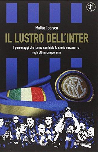 Il lustro dell'Inter. I personaggi che hanno cambiato la storia nerazzurra negli ultimi cinque anni (Tedoforo) por Mattia Todisco
