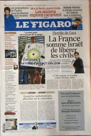 FIGARO (LE) [No 20476] du 02/06/2010 - LES PROPOSITIONS DE PARISOT POUR LA REFORME DES RETRAITES - MUR DE BERLIN - GUERRE FROIDE / LES ANCIENS ESPIONS RACONTENT -ROLAND-GARROS / LA DEFAITE DE FEDERER FACE A SODERLING -FLOTILLE DE GAZA / LA FRANCE SOMME ISRAEL DE LIBERER LES CIVILS / F. FILLON -L'UMP PREPARE SA STRATEGIE CONTRE MARTINE AUBRY -LA MAREEE NOIRE MET LE GROUPE BP EN DANGER -QUAND LES MATHEMATICIENS PLANCHENT SUR LE CAMEMBERT -LA CITROEN C4 UNE COMPACTE D'ENVERGURE -ENSEIGNEMENT / L'A
