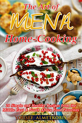 The Art of MENA Home cooking: 20 delicious and healthy recipes from the  Middle East & North Africa (English Edition) por Yousef Almetkobis