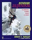 Extreme Alpinism: Climbing Light, Fast & High