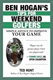 Ben Hogan's Tips for Weekend Golfers: Simple but Valuable Advice for the Average Golfer