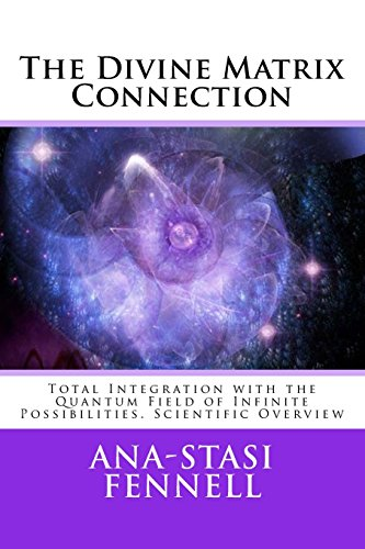 the-divine-matrix-connection-total-integration-with-the-quantum-field-of-infinite-possibilities-scie