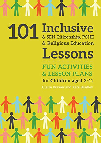 101 Inclusive and SEN Citizenship, PSHE and Religious Education Lessons: Fun Activities and Lesson Plans for Children Aged 3 – 11 (101 Inclusive and Sen Lessons) (English Edition)