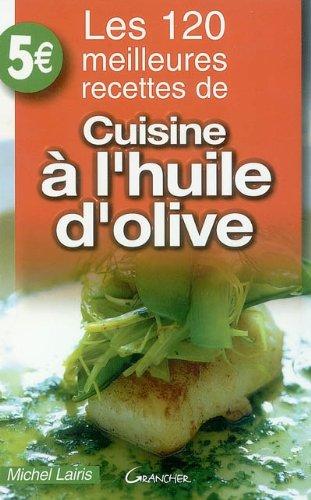 Les 120 meilleures recettes de cuisine à l'huile d'olive