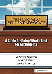 Principal as Student Advocate, The: A Guide for Doing What's Best for All Students