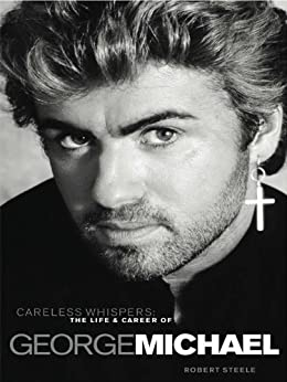 Careless Whispers: The Life & Career of George Michael par [Steele, Robert]