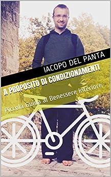 A proposito di Condizionamenti: Piccola Guida al Benessere Interiore (Italian Edition) by [Del Panta, Iacopo]