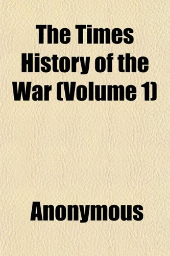 The Times History of the War (Volume 1)