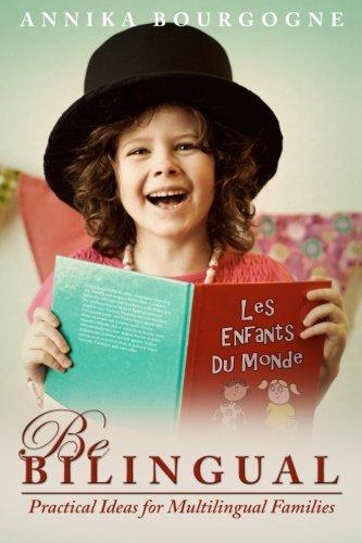 Be Bilingual - Practical Ideas for Multilingual Families por Annika Bourgogne