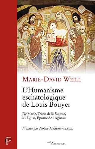L'Humanisme escatologique de Louis Bouyer : De Marie, Trne de la Sagesse,  l'Eglise, Epouse de l'Agneau