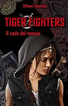 Tiger Fighters I: Il nodo del tempio di [Heemba, Dilhani]