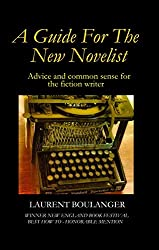 A Guide For The New Novelist: advice and common sense for the fiction writer (English Edition)