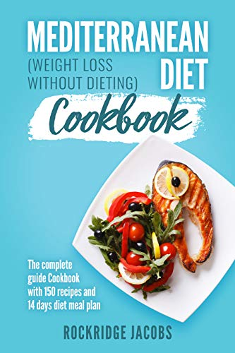 Mediterranean Diet Cookbook: (Weight loss without dieting) The complete guide Cookbook with 150 recipes and 14 days diet meal plan (English Edition)