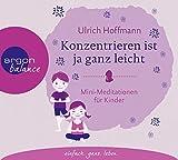 Konzentrieren ist ja ganz leicht: Mini-Meditationen für Kinder - Ulrich Hoffmann