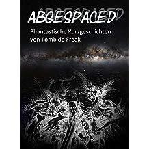 Abgespaced: Phantastische Geschichten von Thomas Frick