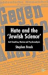 Hate and the 'Jewish Science': Anti-Semitism, Nazism, and Psychoanalysis