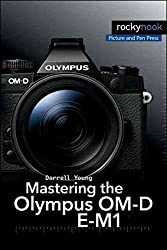 [Mastering the Olympus OM-D E-M1] (By: Darrell Young) [published: February, 2015]