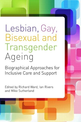 Lesbian, Gay, Bisexual and Transgender Ageing: Biographical Approaches for Inclusive Care and Support (English Edition)