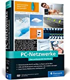 PC-Netzwerke: Das umfassende Handbuch für Einsteiger in die Netzwerktechnik. Für Büro und Zuhause. (Ausgabe 2019)