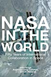 NASA in the World: Fifty Years of International Collaboration in Space (Palgrave Studies in the History of Science and Technology)