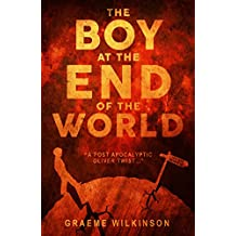 The Boy At The End Of The World: A bizarro fiction novel set in a post apocalyptic, dystopian world of weirdness