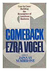 Comeback, case by case : building the resurgence of American business / Ezra F. Vogel