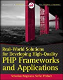 Real-World Solutions for Developing High-Quality PHP Frameworks and Applications (English Edition)