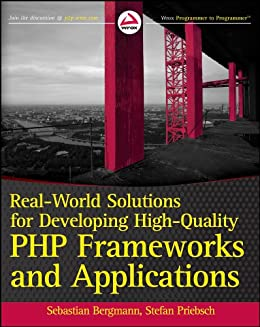 Real-World Solutions for Developing High-Quality PHP Frameworks and Applications by [Bergmann, Sebastian, Priebsch, Stefan]
