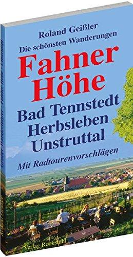 Die schönsten Wanderungen - FAHNER HÖHE - DEM UNSTRUTTAL - mit Bad Tennstedt, den Horndörfern, Herbsleben, Bad Langensalza, Gotha und Erfurt