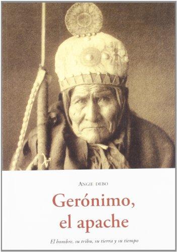 Geronimo, el apache - el hombre, su tribu, su tierra y su tiempo (El Barquero (olañeta)) por Angie Debo