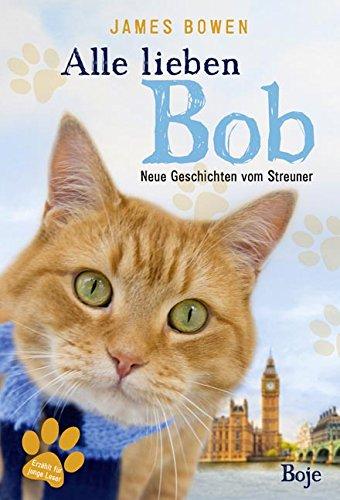 Alle lieben Bob - Neue Geschichten vom Streuner: Band 2 (James Bowen Bücher) (Neue Katze-buch)